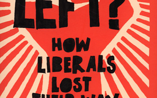 WHAT'S LEFT ? How Liberals Lost Their Way : Nick Cohen