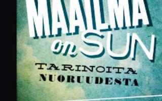 MAAILMA ON SUN : Tarinoita Nuoruudesta 1p sid UUSI