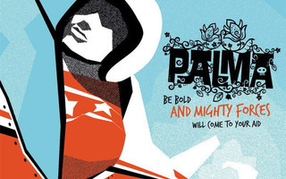 Palma - Be Bold And Mighty Forces Will Come To Your Aid CD